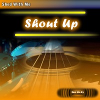 Shed With Me: Shout Up (drumless)