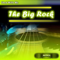 Shed With Me: The Big Rock (drumless)
