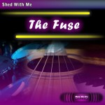 Shed With Me: The Fuse (drumless)